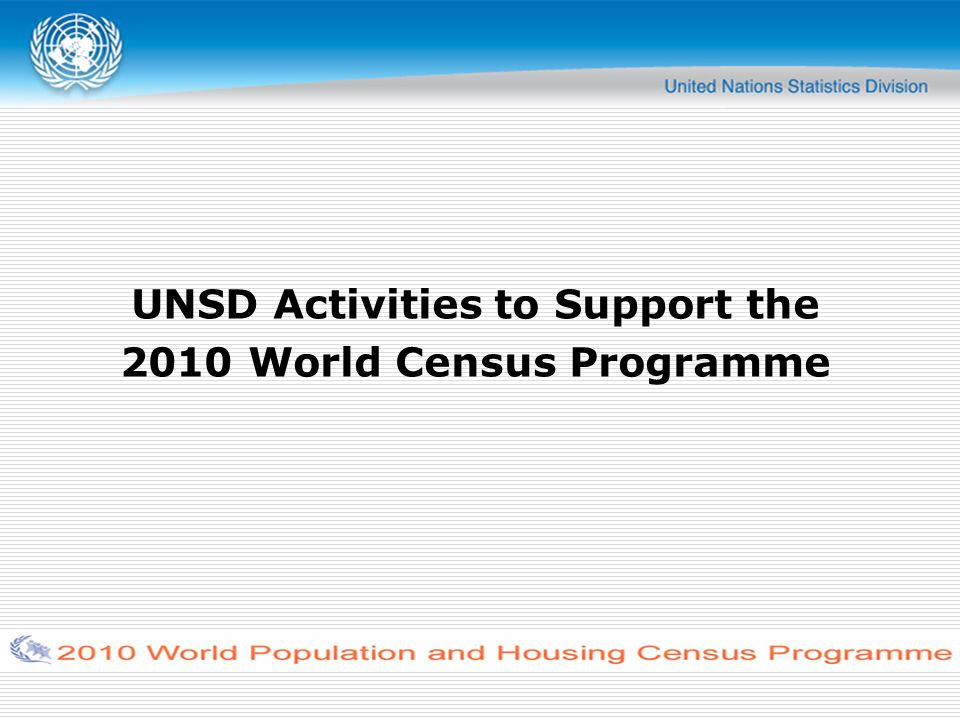 UNSD Activities to Support the 2010 World Census Programme