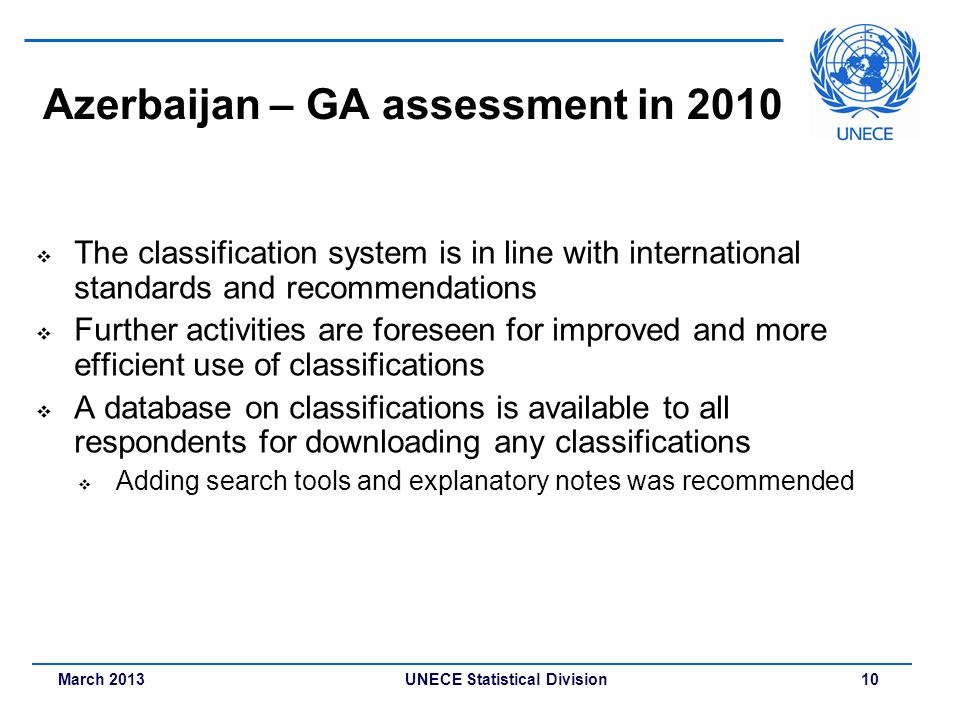 March 2013 UNECE Statistical Division 10 Azerbaijan – GA assessment in 2010 The classification system is in line with international standards and reco