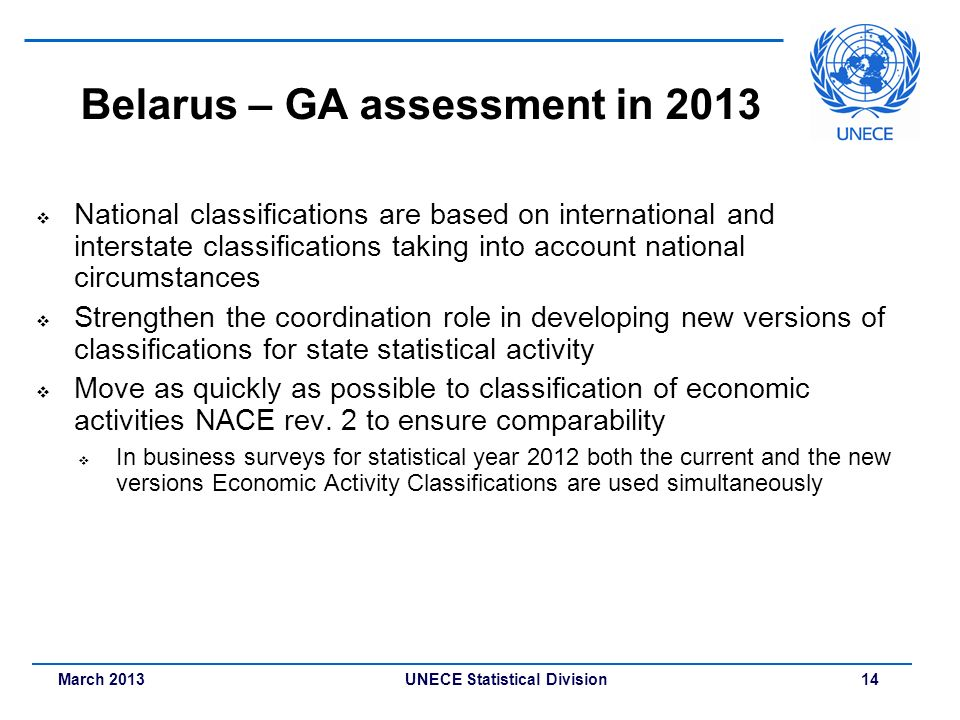 March 2013 UNECE Statistical Division 14 Belarus – GA assessment in 2013 National classifications are based on international and interstate classifica