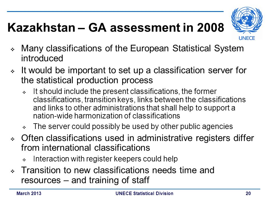 March 2013 UNECE Statistical Division 20 Kazakhstan – GA assessment in 2008 Many classifications of the European Statistical System introduced It woul