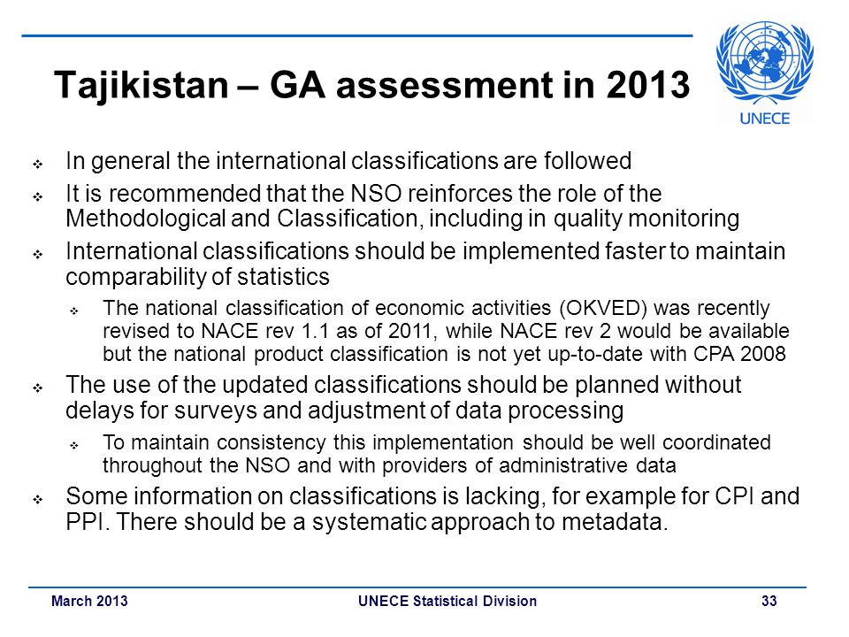 March 2013 UNECE Statistical Division 33 Tajikistan – GA assessment in 2013 In general the international classifications are followed It is recommende