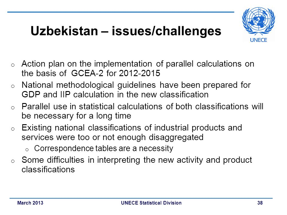 March 2013 UNECE Statistical Division 38 Uzbekistan – issues/challenges o Action plan on the implementation of parallel calculations on the basis of G