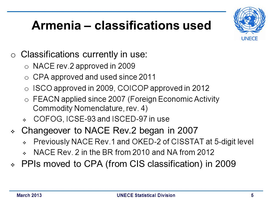 March 2013 UNECE Statistical Division 5 Armenia – classifications used o Classifications currently in use: o NACE rev.2 approved in 2009 o CPA approve