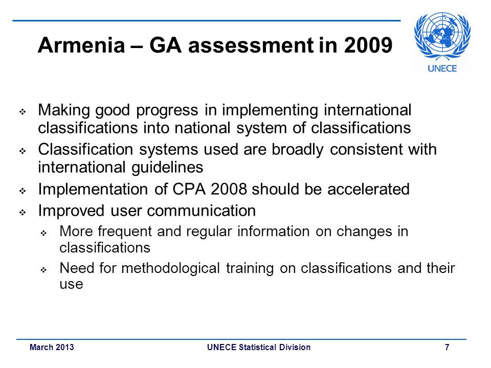 March 2013 UNECE Statistical Division 7 Armenia – GA assessment in 2009 Making good progress in implementing international classifications into nation