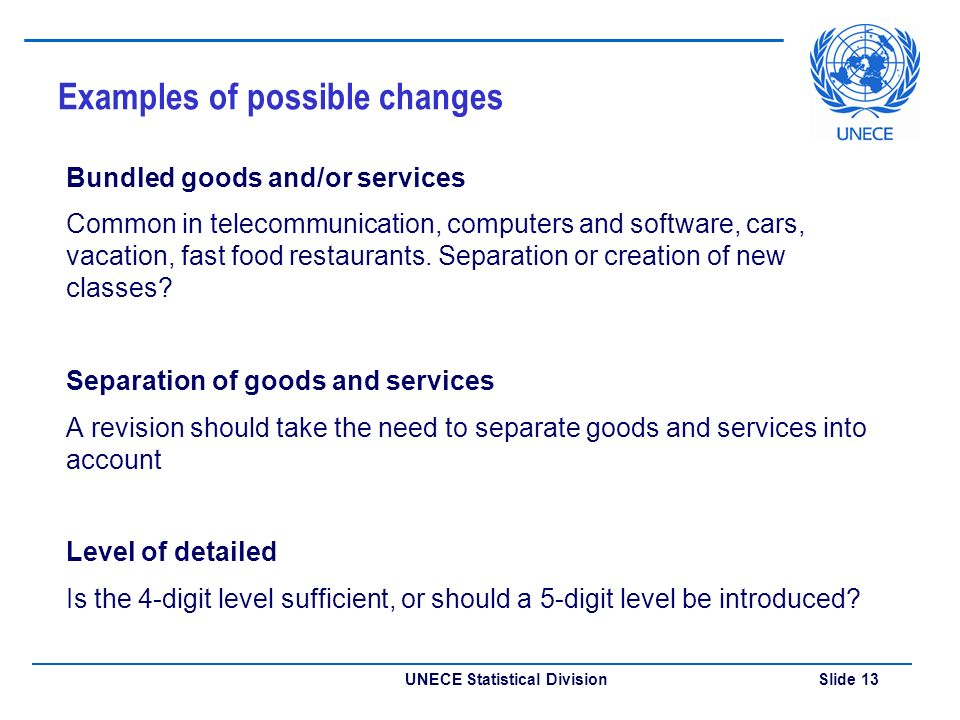 UNECE Statistical Division Slide 13 Examples of possible changes Bundled goods and/or services Common in telecommunication, computers and software, ca