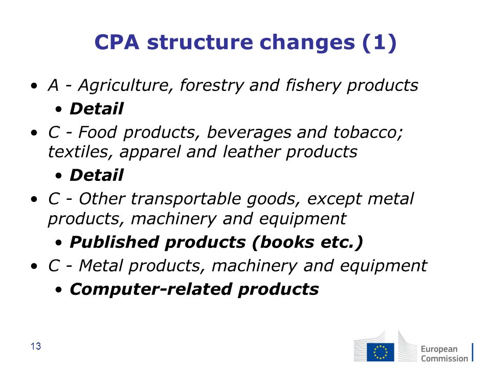 13 CPA structure changes (1) A - Agriculture, forestry and fishery products Detail C - Food products, beverages and tobacco; textiles, apparel and lea