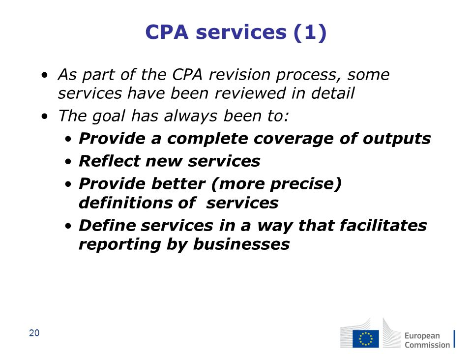 20 CPA services (1) As part of the CPA revision process, some services have been reviewed in detail The goal has always been to: Provide a complete co