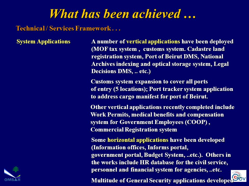 10 Technical / Services Framework... System ApplicationsA number of vertical applications have been deployed (MOF tax system, customs system. Cadastre