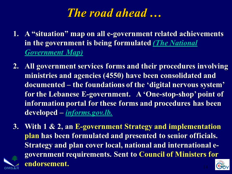 14 The road ahead … 1.A situation map on all e-government related achievements in the government is being formulated 1.A situation map on all e-govern