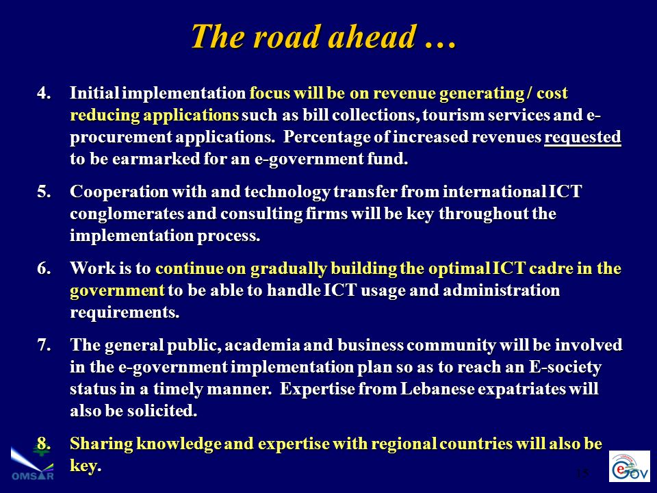15 The road ahead … 4.Initial implementation focus will be on revenue generating / cost reducing applications such as bill collections, tourism services and e- procurement applications.