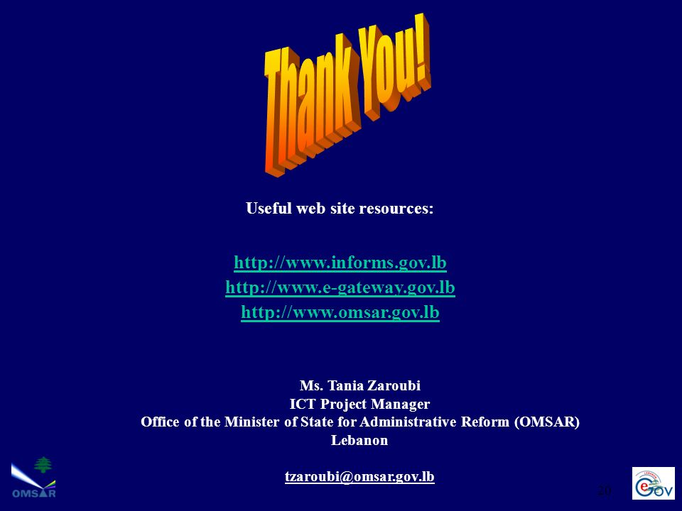 20 Useful web site resources: http://www.informs.gov.lb http://www.e-gateway.gov.lb http://www.omsar.gov.lb Ms.