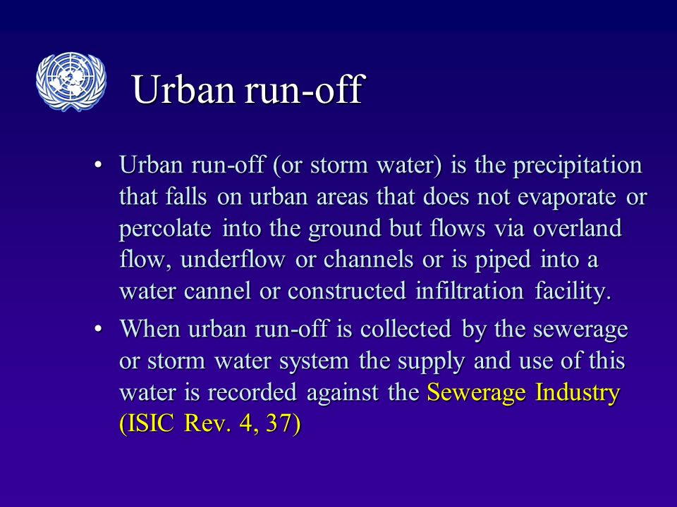Urban run-off Urban run-off (or storm water) is the precipitation that falls on urban areas that does not evaporate or percolate into the ground but flows via overland flow, underflow or channels or is piped into a water cannel or constructed infiltration facility.Urban run-off (or storm water) is the precipitation that falls on urban areas that does not evaporate or percolate into the ground but flows via overland flow, underflow or channels or is piped into a water cannel or constructed infiltration facility.