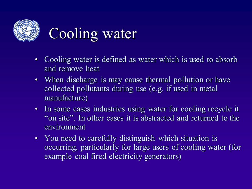Cooling water Cooling water is defined as water which is used to absorb and remove heatCooling water is defined as water which is used to absorb and remove heat When discharge is may cause thermal pollution or have collected pollutants during use (e.g.