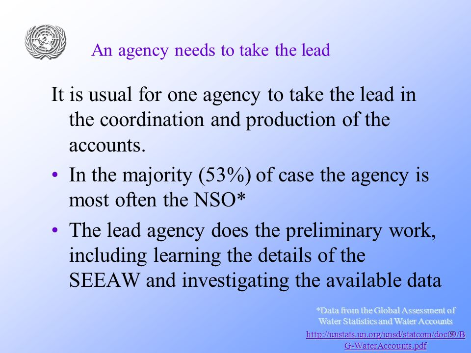 9 An agency needs to take the lead It is usual for one agency to take the lead in the coordination and production of the accounts. In the majority (53