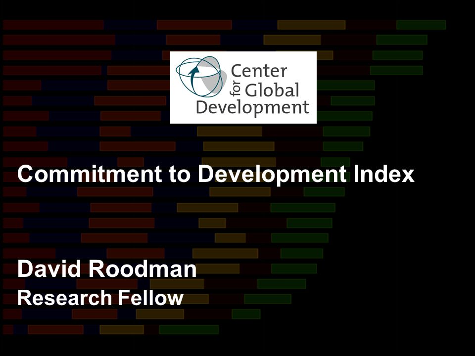 David Roodman Research Fellow Commitment to Development Index