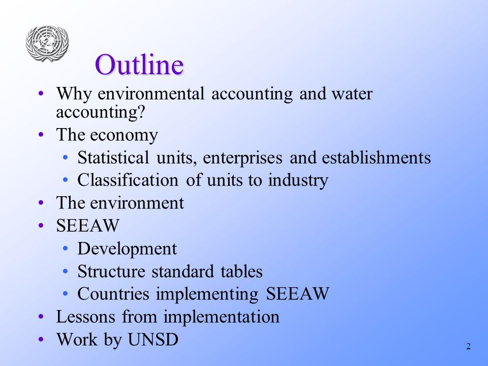 2 Outline Why environmental accounting and water accounting.