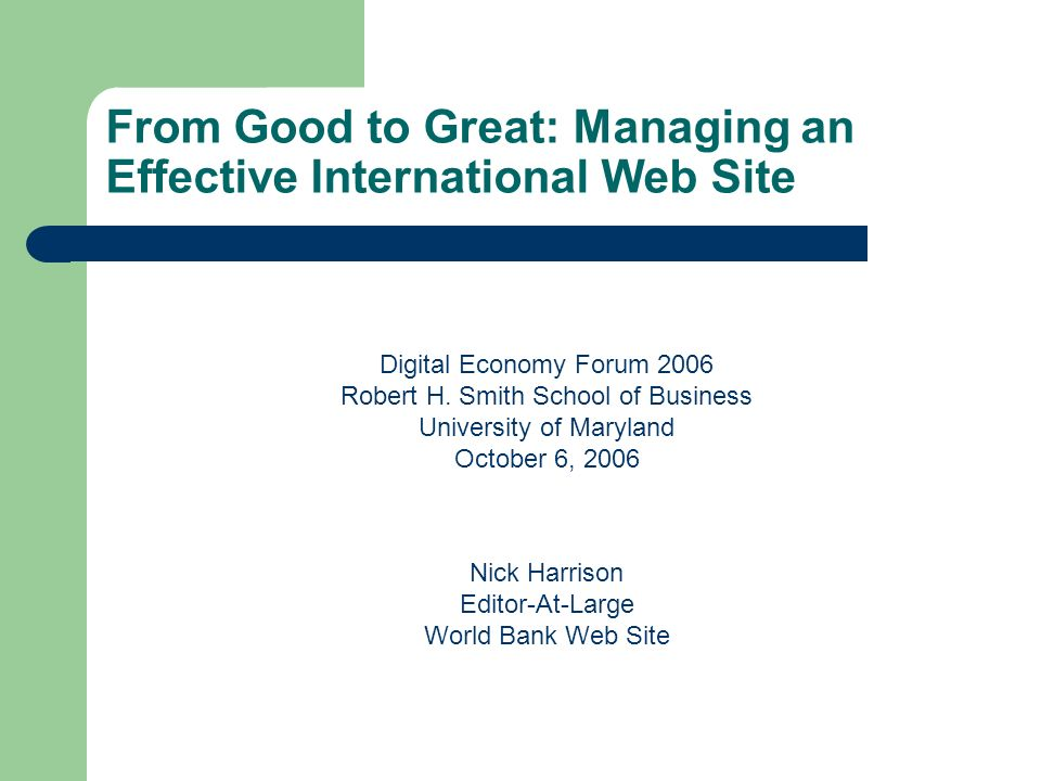 From Good to Great: Managing an Effective International Web Site Digital Economy Forum 2006 Robert H. Smith School of Business University of Maryland