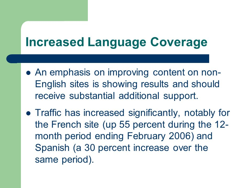Increased Language Coverage An emphasis on improving content on non- English sites is showing results and should receive substantial additional suppor