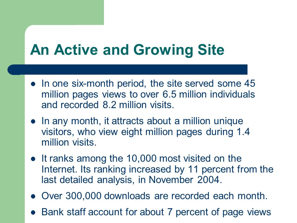 An Active and Growing Site In one six-month period, the site served some 45 million pages views to over 6.5 million individuals and recorded 8.2 milli