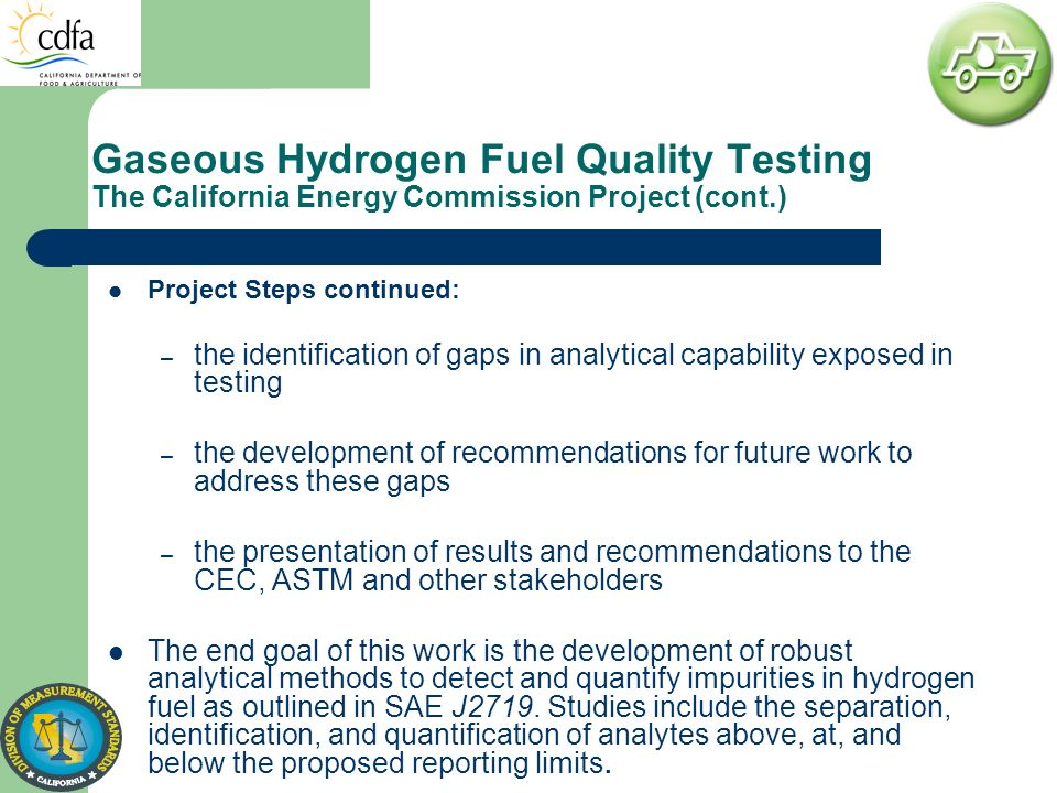 Gaseous Hydrogen Fuel Quality Testing The California Energy Commission Project (cont.) Project Steps continued: – the identification of gaps in analyt