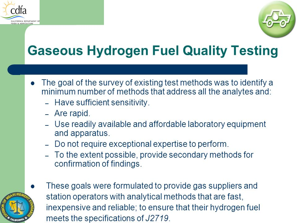 Gaseous Hydrogen Fuel Quality Testing The goal of the survey of existing test methods was to identify a minimum number of methods that address all the