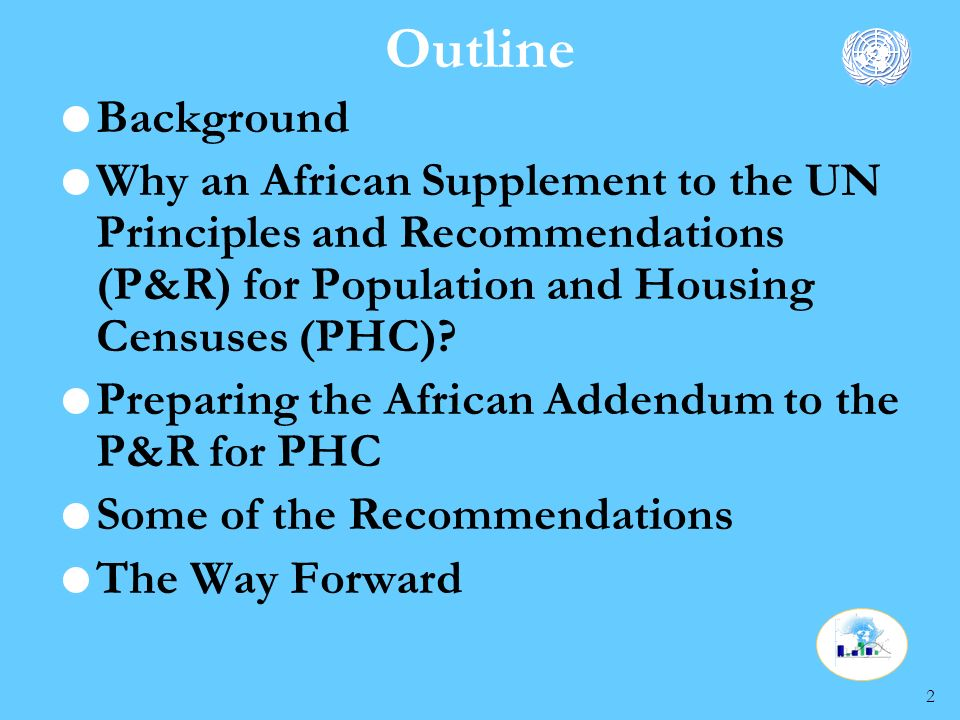 2 Outline Background Why an African Supplement to the UN Principles and Recommendations (P&R) for Population and Housing Censuses (PHC).