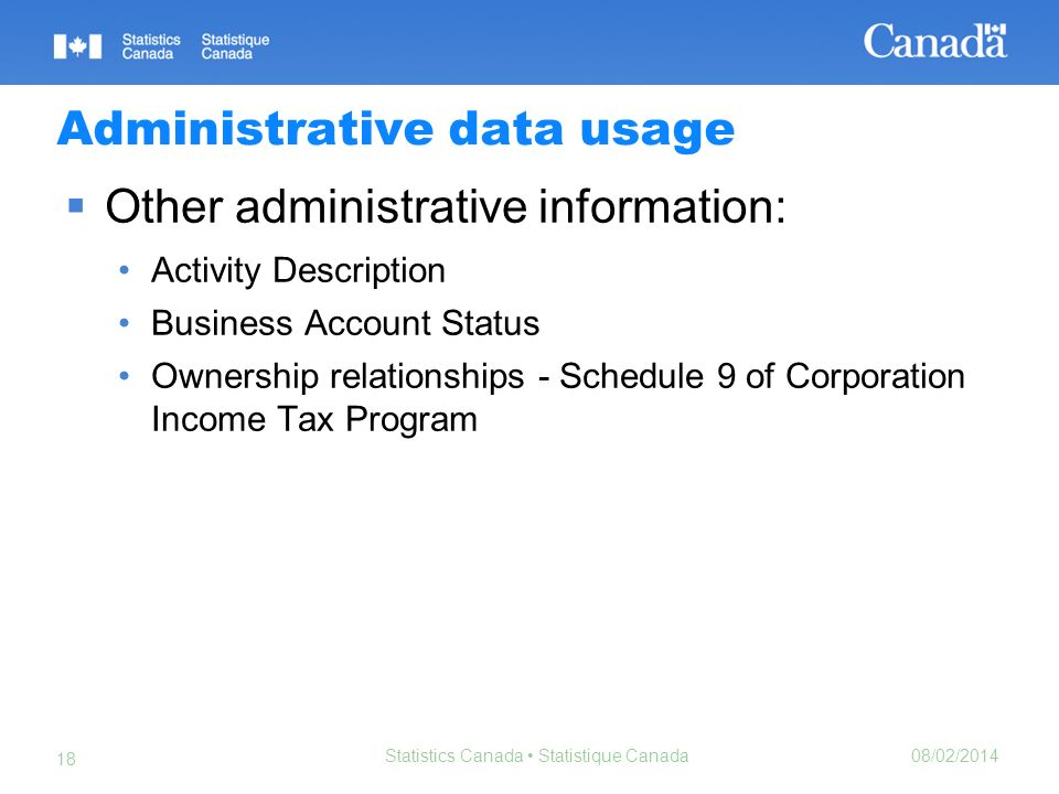 08/02/2014 Statistics Canada Statistique Canada 18 Administrative data usage Other administrative information: Activity Description Business Account S