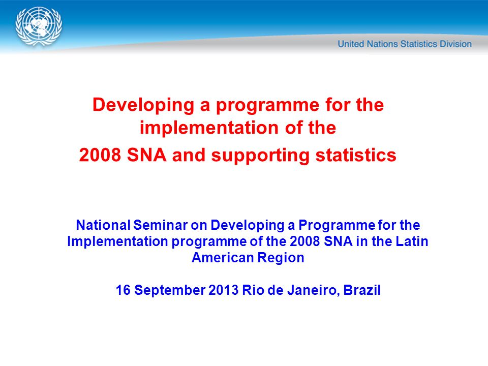 Developing a programme for the implementation of the 2008 SNA and supporting statistics National Seminar on Developing a Programme for the Implementat