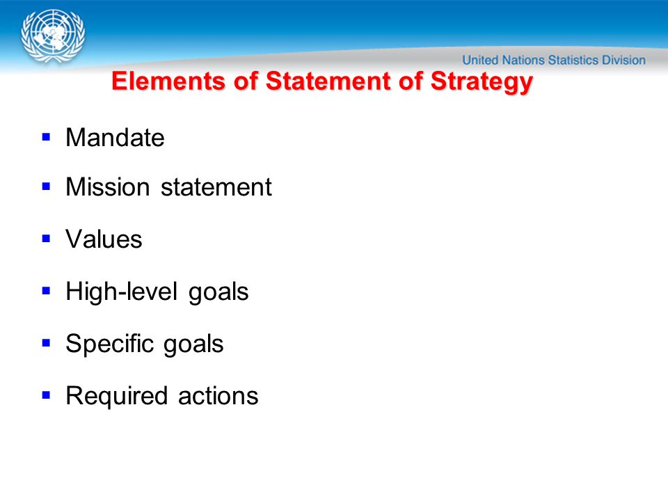 Elements of Statement of Strategy Mandate Mission statement Values High-level goals Specific goals Required actions
