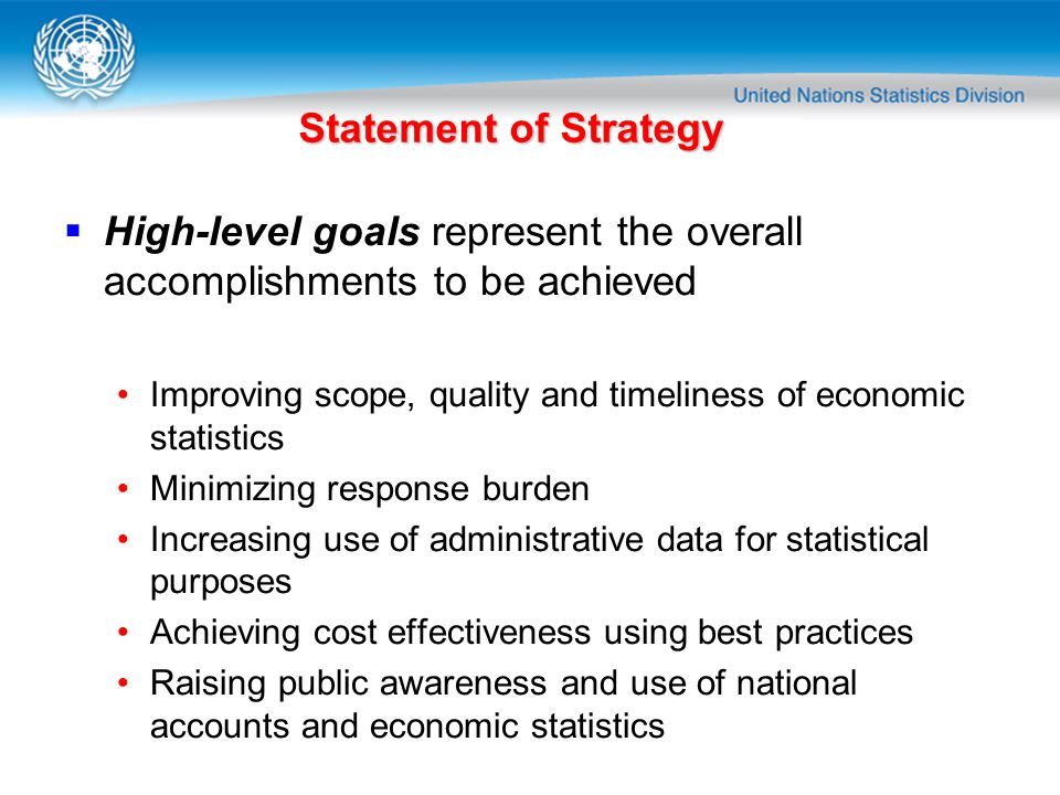 Statement of Strategy High-level goals represent the overall accomplishments to be achieved Improving scope, quality and timeliness of economic statis