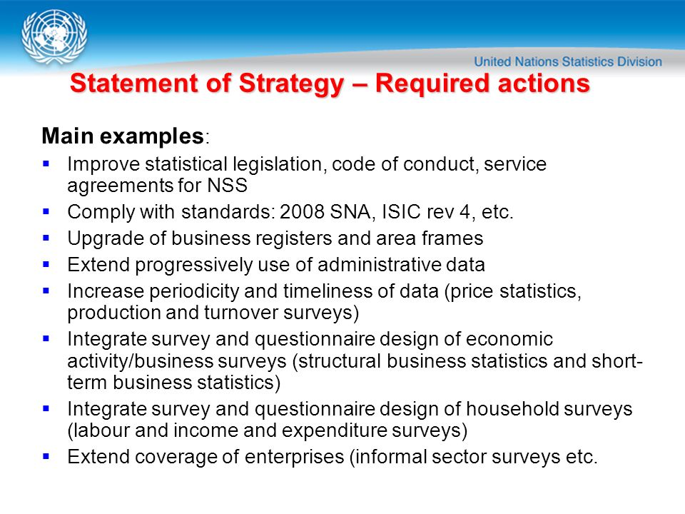 Statement of Strategy – Required actions Main examples : Improve statistical legislation, code of conduct, service agreements for NSS Comply with stan