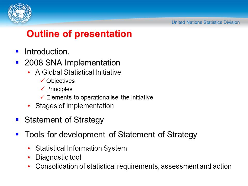 Outline of presentation Introduction. 2008 SNA Implementation A Global Statistical Initiative Objectives Principles Elements to operationalise the ini
