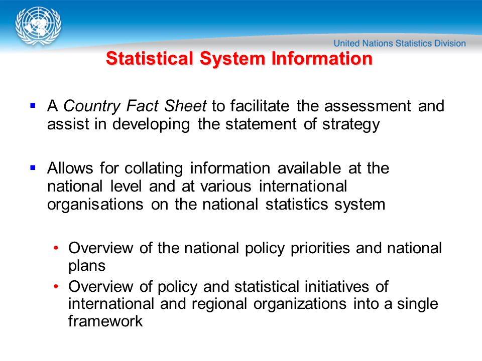 Statistical System Information A Country Fact Sheet to facilitate the assessment and assist in developing the statement of strategy Allows for collati