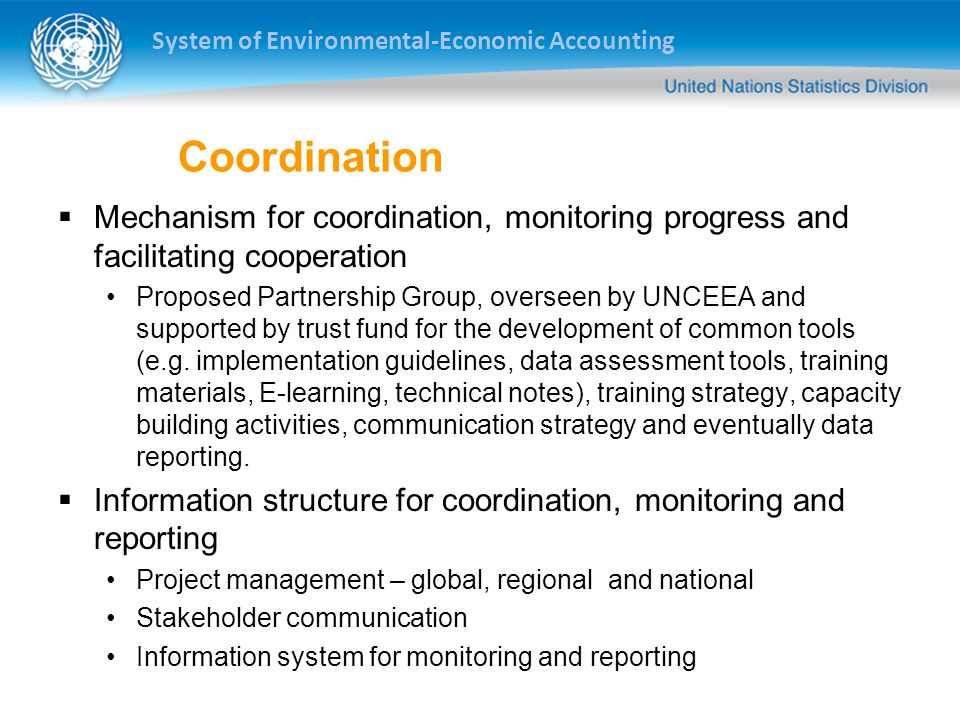 System of Environmental-Economic Accounting Coordination Mechanism for coordination, monitoring progress and facilitating cooperation Proposed Partner