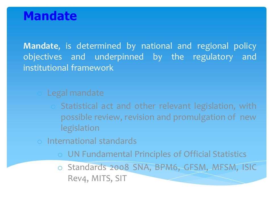 Mandate, is determined by national and regional policy objectives and underpinned by the regulatory and institutional framework o Legal mandate o Stat
