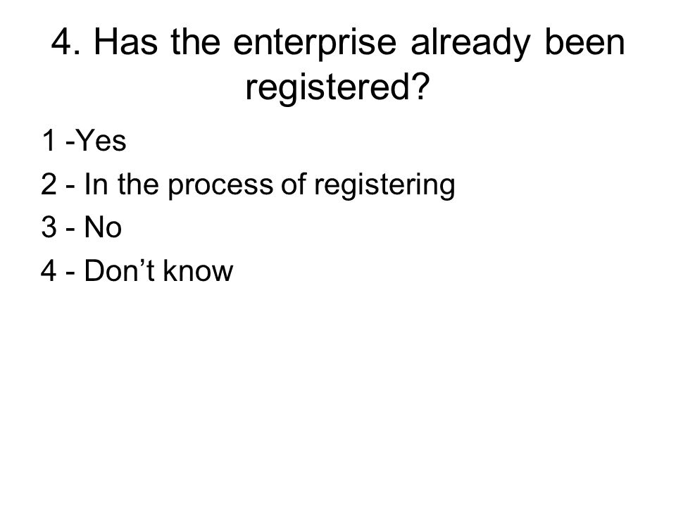 Type of enterprise 5.What type of registration does your enterprise has.
