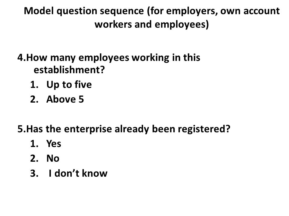 Model question sequence (for employers, own account workers and employees) 4.How many employees working in this establishment.