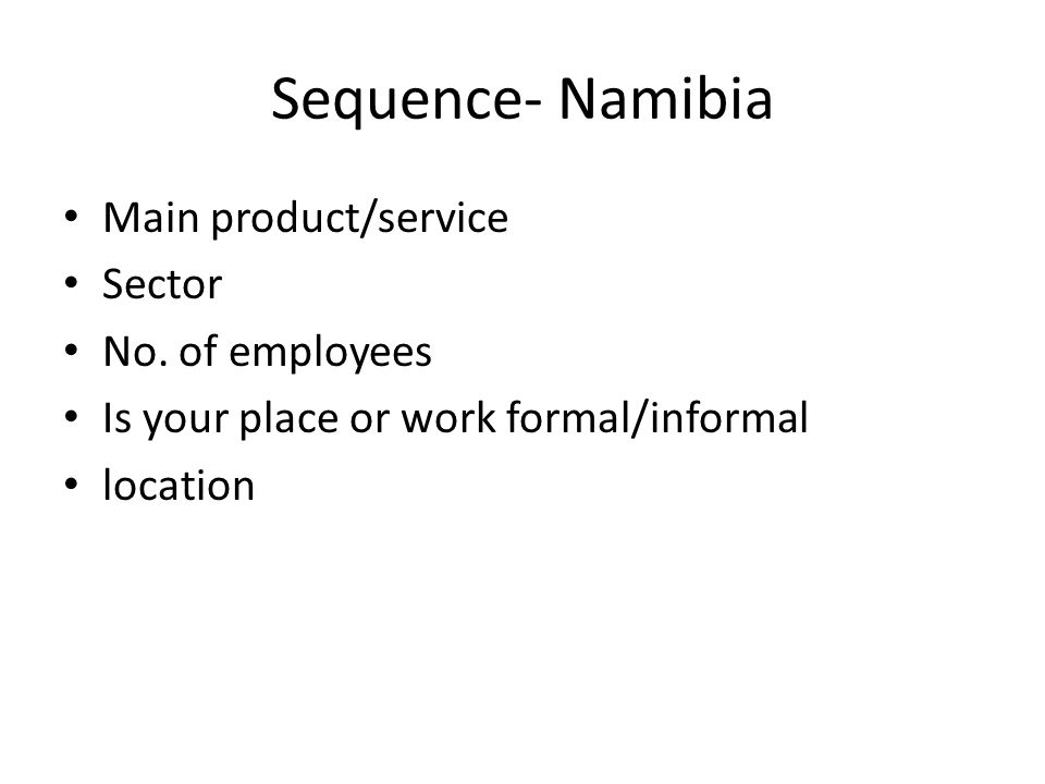Sequence- Namibia Main product/service Sector No. of employees Is your place or work formal/informal location