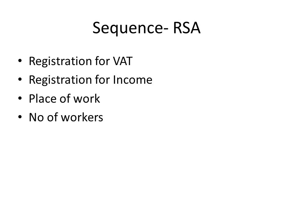 Sequence- RSA Registration for VAT Registration for Income Place of work No of workers