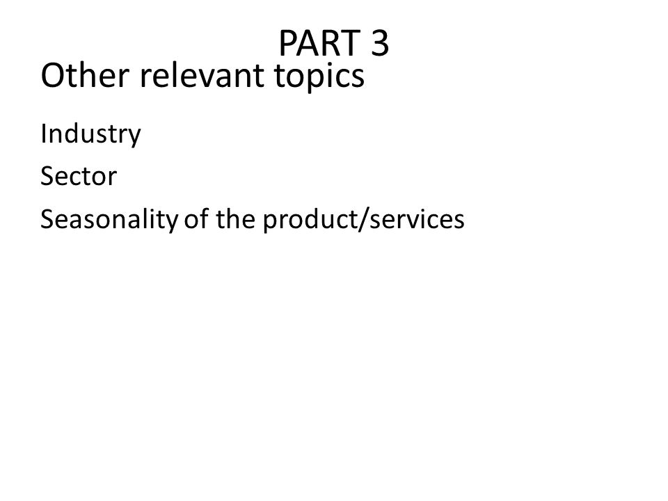 PART 3 Industry Sector Seasonality of the product/services Other relevant topics