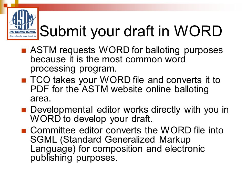 Submit your draft in WORD ASTM requests WORD for balloting purposes because it is the most common word processing program.