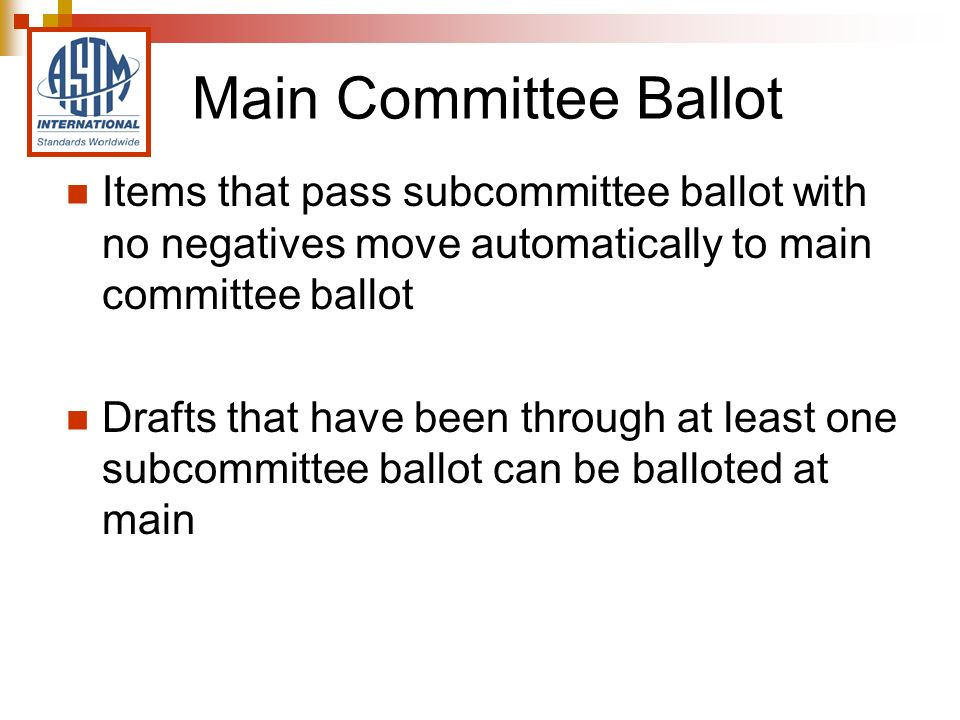 Main Committee Ballot Items that pass subcommittee ballot with no negatives move automatically to main committee ballot Drafts that have been through at least one subcommittee ballot can be balloted at main
