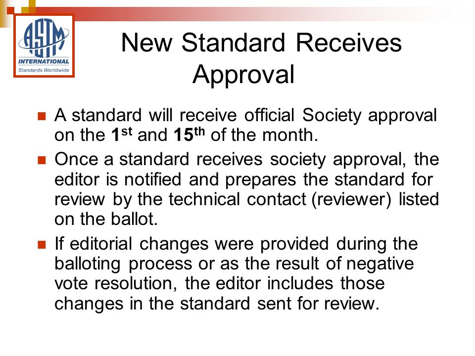 New Standard Receives Approval A standard will receive official Society approval on the 1 st and 15 th of the month.