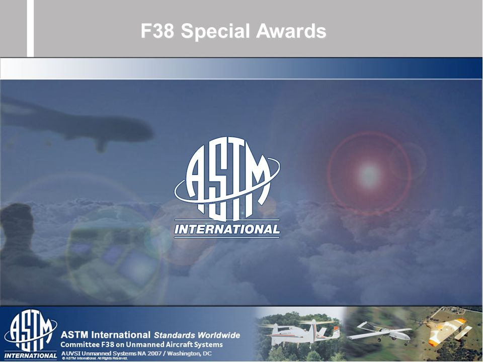 AUVSI Unmanned Systems NA 2007 / Washington, DC © ASTM International. All Rights Reserved. F38 Special Awards