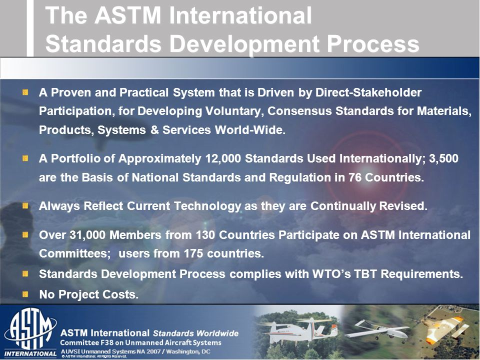 AUVSI Unmanned Systems NA 2007 / Washington, DC © ASTM International. All Rights Reserved. The ASTM International Standards Development Process A Prov