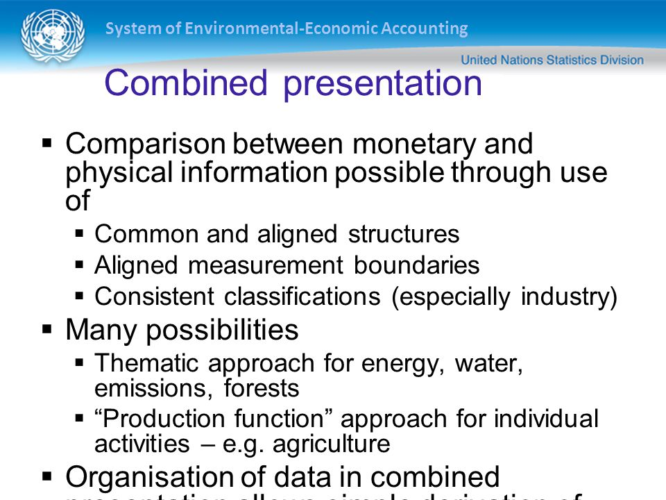 System of Environmental-Economic Accounting Comparison between monetary and physical information possible through use of Common and aligned structures