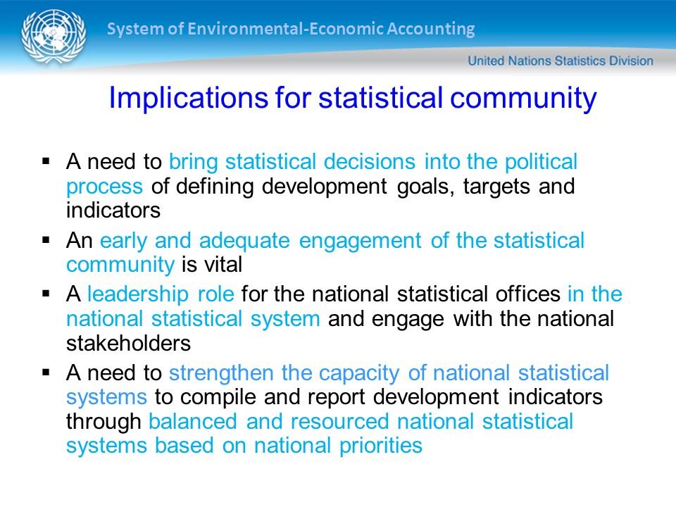 System of Environmental-Economic Accounting Implications for statistical community A need to bring statistical decisions into the political process of
