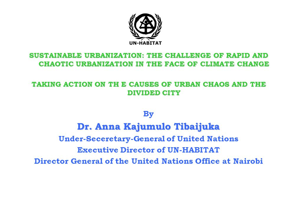 SUSTAINABLE URBANIZATION: THE CHALLENGE OF RAPID AND CHAOTIC URBANIZATION IN THE FACE OF CLIMATE CHANGE TAKING ACTION ON TH E CAUSES OF URBAN CHAOS AN