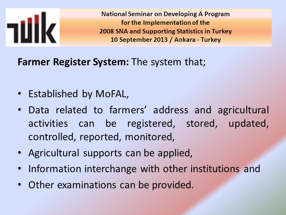 Variables compiled by FRS: Permanent address of holder Holding address Land Livestock Agricultural equipment and machinery Other activities of holding National Seminar on Developing A Program for the Implementation of the 2008 SNA and Supporting Statistics in Turkey 10 September 2013 / Ankara - Turkey