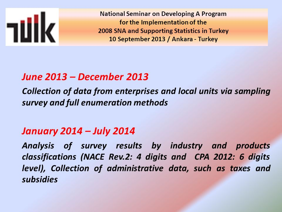 National Seminar on Developing A Program for the Implementation of the 2008 SNA and Supporting Statistics in Turkey 10 September 2013 / Ankara - Turke